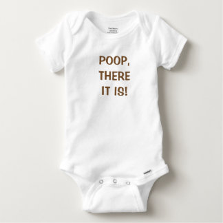 POOP, THERE IT IS! BABY ONESIE