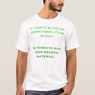 poor genetic material T-Shirt