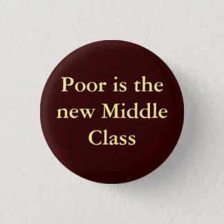 Poor is the new Middle Class 1 Inch Round Button
