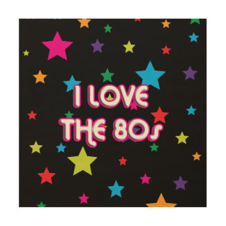 Pop Culture Retro I love the 80s Wood Canvases