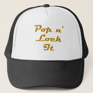 Pop n' Lock It Trucker Hat