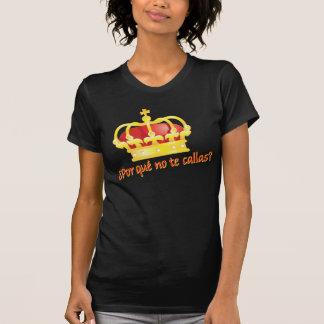 Por que n o te Callas?  Rey Juan Carlos Espana T-Shirt