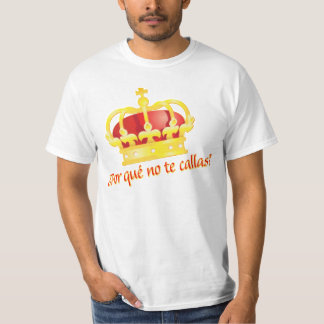 por que no te callas Espana corona rey Juan Carlos T-Shirt