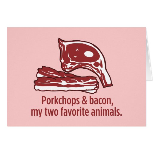 Porkchops & Bacon, my two favorite animals Greeting Card