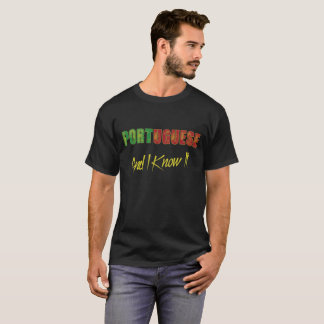 Portuguese And I Know It T-Shirt