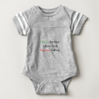 Positive anything is better than negative nothing. baby bodysuit
