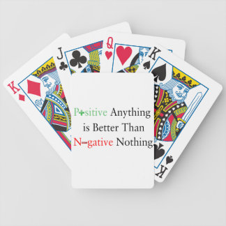 Positive anything is better than negative nothing. bicycle playing cards