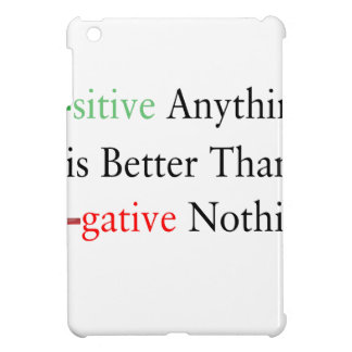 Positive anything is better than negative nothing. cover for the iPad mini