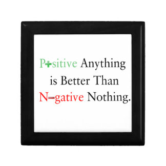 Positive anything is better than negative nothing. gift box