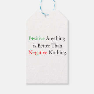 Positive anything is better than negative nothing. gift tags