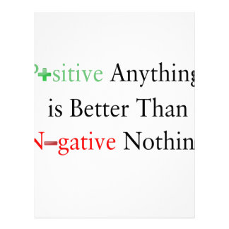 Positive anything is better than negative nothing. letterhead