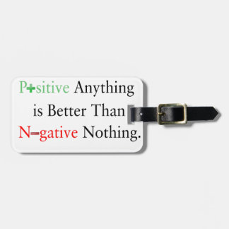 Positive anything is better than negative nothing. luggage tag