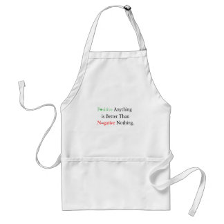 Positive anything is better than negative nothing. standard apron