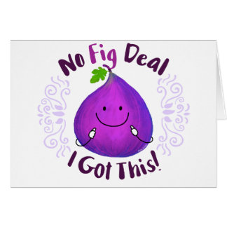Positive Fig Pun - No Fig Deal I got this Card