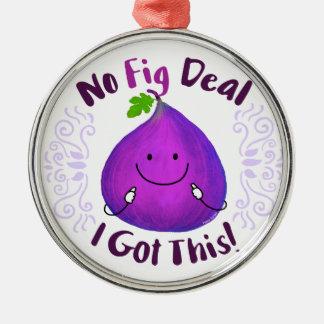 Positive Fig Pun - No Fig Deal I got this Metal Ornament