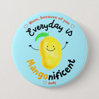 Positive Mango Pun - Everyday is Mangonificent 3 Inch Round Button