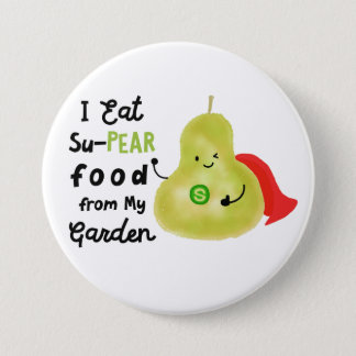 Positive Pear Pun - SuPear Food from my Garden 3 Inch Round Button