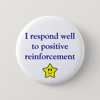 Positive reinforcement 2 inch round button