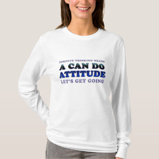 Positive Thinking Means T-Shirt