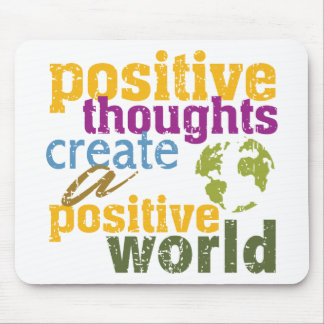 Positive Thoughts Create a Positive World Mouse Pad