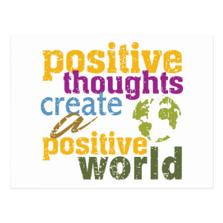 Positive Thoughts Create a Positive World Postcard
