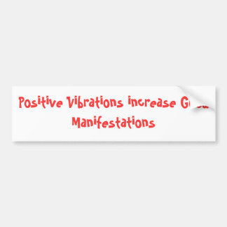 Positive Vibrations increase Good Manifestations Bumper Sticker