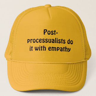 Post-processualists do it with empathy trucker hat