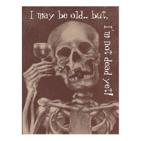 Postcards Humour I may be old but i'm not dead