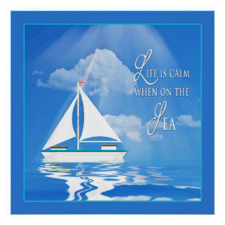 POSTER - Life is Calm when on the Sea - Sailboat