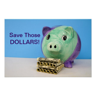 POSTER - SAVE THOSE DOLLARS POSTERS