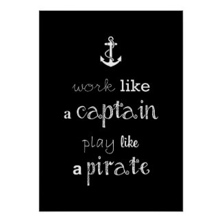 """poster """"work like a captain play like a pirate"""""""