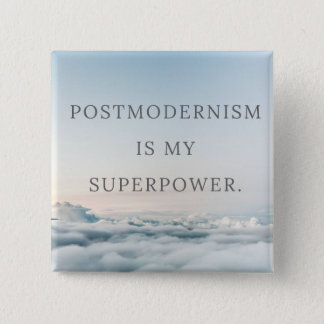 Postmodernism is my Super Power Square Button