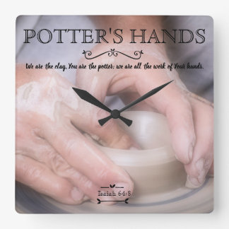Potter's Hands, We Are The Clay You Are The Potter Square Wall Clock