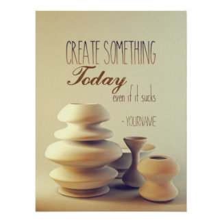 Pottery Create Something Today Even If It Sucks Perfect Poster
