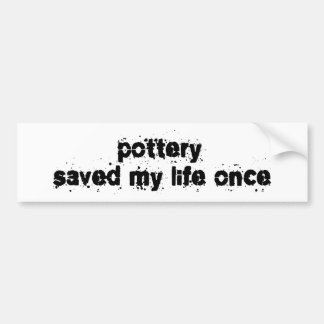 Pottery Saved My Life Once Bumper Sticker