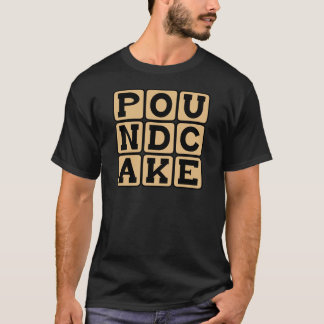Poundcake, Type of Cake T-Shirt