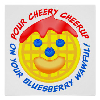 """""""Pour Cheery Cheerup On Your Bluesberry Wawful!"""" Poster"""