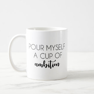 Pour Myself a Cup of Ambition Mug