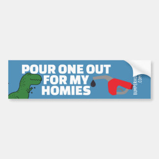 Pour One Out for my Homies Bumper Sticker