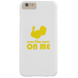 Pour Some Gravy On Me Turkey Thanksgiving Funny Barely There iPhone 6 Plus Case