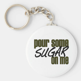 Pour Some Sugar On Me Basic Round Button Keychain