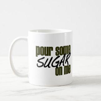Pour Some Sugar On Me Coffee Mug