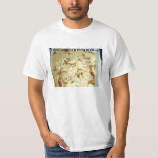 Poutine - I think someone is trying to kill me T-Shirt