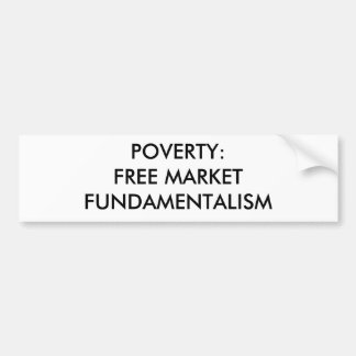 POVERTY: FREE MARKET FUNDAMENTALISM BUMPER STICKER