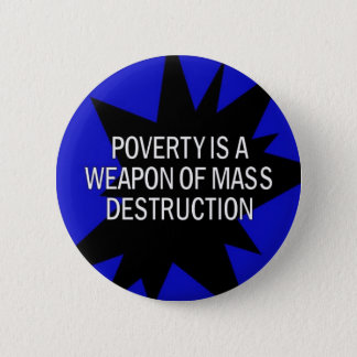poverty is a wmd 2 inch round button