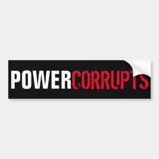 Power Corrupts Bumper Sticker