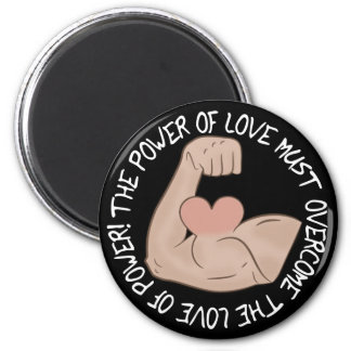 Power of love must overcome love of power 2 inch round magnet