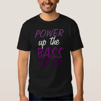 """""""Power up the Bass Cannon"""" t-shirt"""