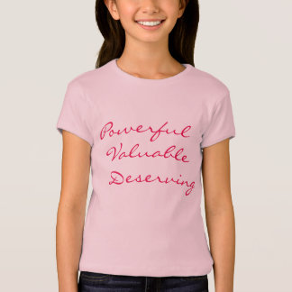 Powerful, Valuable, Deserving - girls pink T-Shirt