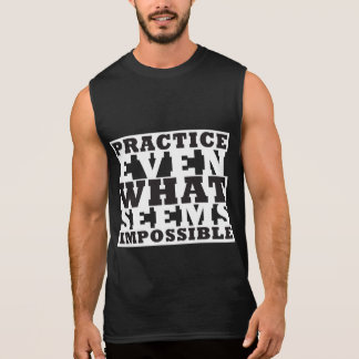 Practice even what seems impossible sleeveless shirt